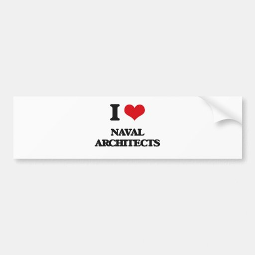 I love Naval Architects Bumper Stickers