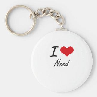 I Love Need Basic Round Button Key Ring