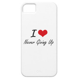 I Love Never Giving Up Case For The iPhone 5