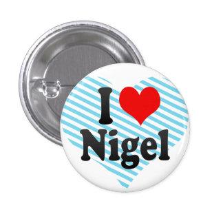 I love Nigel 3 Cm Round Badge