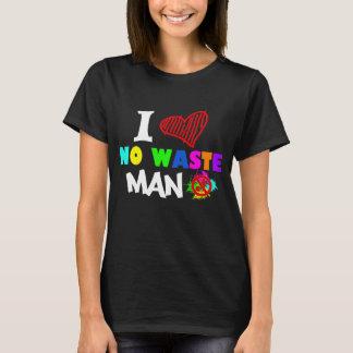 I Love No Waste Man T-Shirt