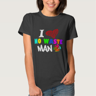 I Love No Waste Man Tshirt