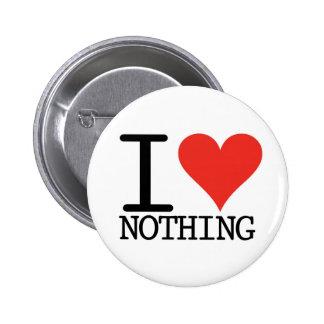 I Love Nothing 6 Cm Round Badge