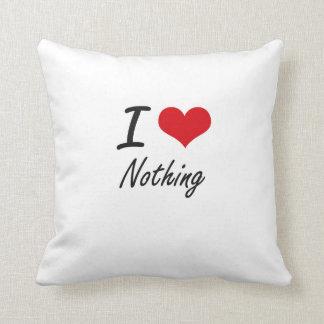 I Love Nothing Cushions