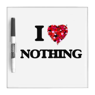 I Love Nothing Dry-Erase Board