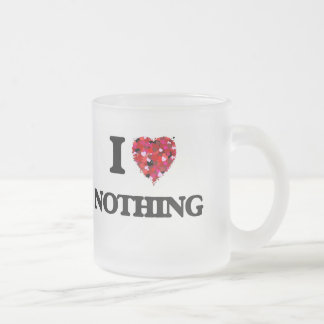 I Love Nothing Frosted Glass Mug