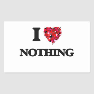 I Love Nothing Rectangular Sticker