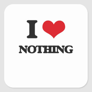 I Love Nothing Square Sticker