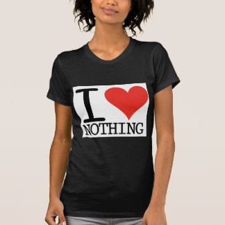 I Love Nothing T-Shirt