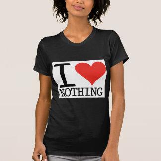 I Love Nothing Tshirts