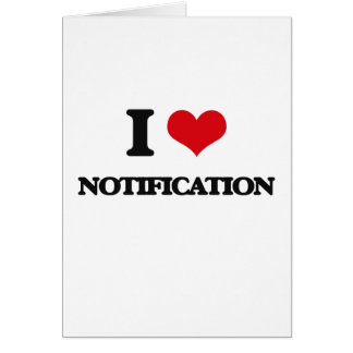 I Love Notification Greeting Card