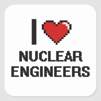 I love Nuclear Engineers Square Sticker