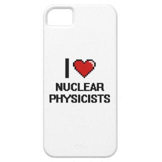 I love Nuclear Physicists iPhone 5 Covers