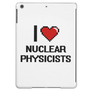 I love Nuclear Physicists Cover For iPad Air