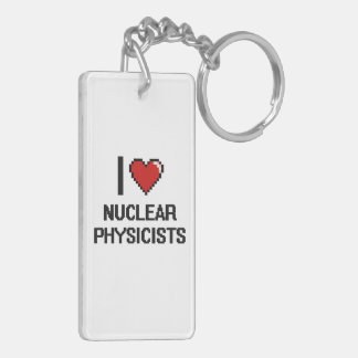 I love Nuclear Physicists Double-Sided Rectangular Acrylic Key Ring