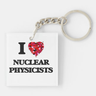 I love Nuclear Physicists Double-Sided Square Acrylic Key Ring