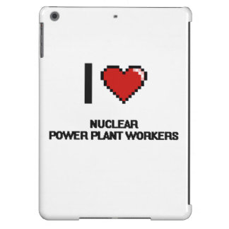 I love Nuclear Power Plant Workers Cover For iPad Air