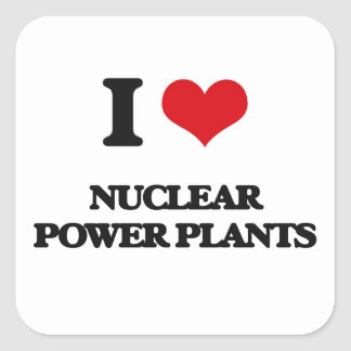 I love Nuclear Power Plants Square Sticker