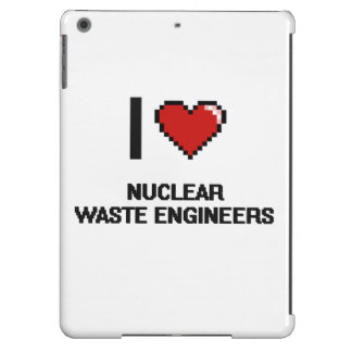 I love Nuclear Waste Engineers iPad Air Cases