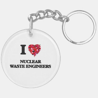 I love Nuclear Waste Engineers Double-Sided Round Acrylic Key Ring