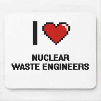 I love Nuclear Waste Engineers Mouse Pad