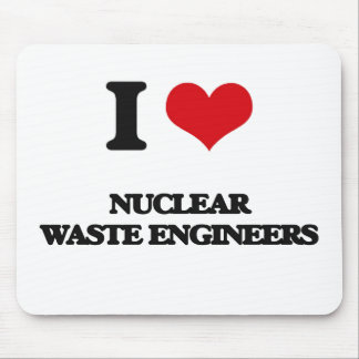 I love Nuclear Waste Engineers Mousepad