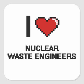 I love Nuclear Waste Engineers Square Sticker