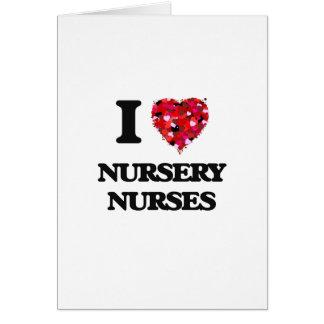 I love Nursery Nurses Greeting Card