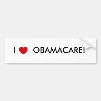 I LOVE OBAMACARE! BUMPER STICKER