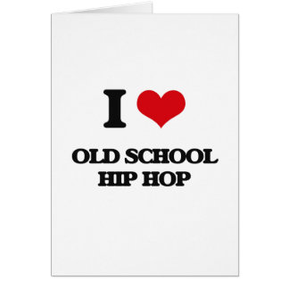 I Love OLD SCHOOL HIP HOP Card