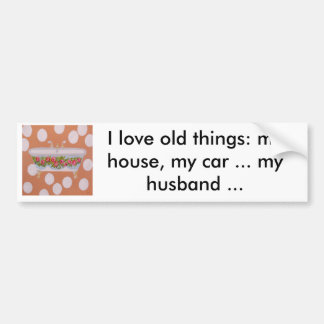 I LOVE OLD THINGS BUMPER STICKER