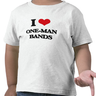 I love One-Man Bands T-shirt