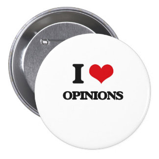 I Love Opinions Pins