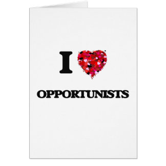 I Love Opportunists Greeting Card