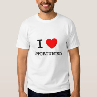 I Love Opportunists Shirts