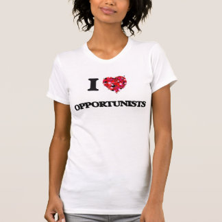 I Love Opportunists T Shirts
