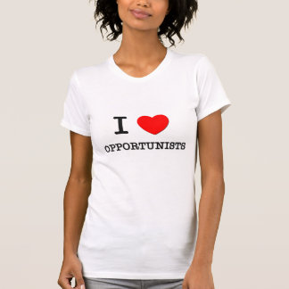 I Love Opportunists T Shirt