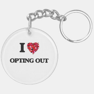 I Love Opting Out Double-Sided Round Acrylic Key Ring