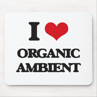 I Love ORGANIC AMBIENT Mouse Pad