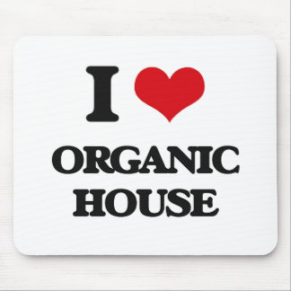 I Love ORGANIC HOUSE Mouse Pads