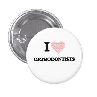 I love Orthodontists (Heart made from words) 3 Cm Round Badge