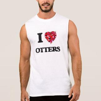 I love Otters Sleeveless T-shirts