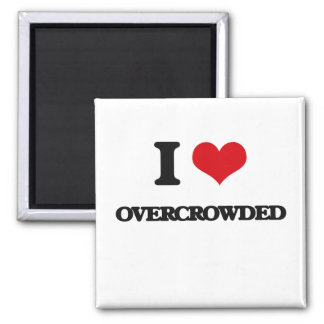 I Love Overcrowded Square Magnet