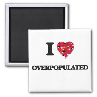 I Love Overpopulated Square Magnet