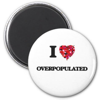 I Love Overpopulated 6 Cm Round Magnet