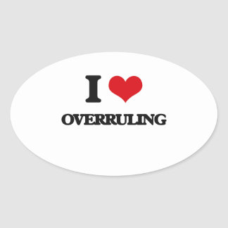 I Love Overruling Oval Stickers