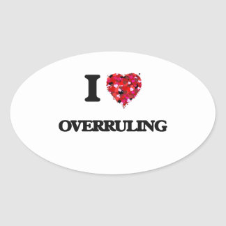 I Love Overruling Oval Sticker