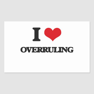 I Love Overruling Rectangle Stickers