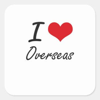 I Love Overseas Square Sticker