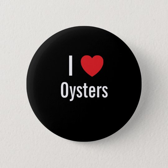 I love Oysters 6 Cm Round Badge